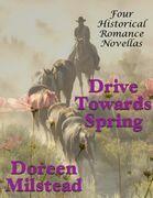 Drive Towards Spring: Four Historical Romance Novellas