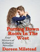 Putting Down Roots In the West: Four Historical Romance Novellas