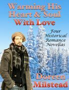 Warming His Heart & Soul With Love: Four Historical Romance Novellas
