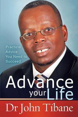 Advance your life: Practical advice you need to succeed