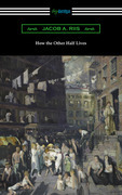 How the Other Half Lives: Studies Among the Tenements of New York