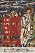 The Triumph of Grace: Literary and Theological Studies in Deuteronomy and Deuteronomic Themes