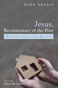 Jesus, Revolutionary of the Poor: Matthew's Subversive Messiah