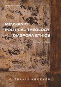 Messianic Political Theology and Diaspora Ethics: Essays in Exile