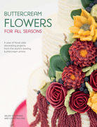 Buttercream Flowers for All Seasons: A Year of Floral Cake Decorating Projects from the World's Leading Buttercream Artists