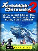 Xenoblade Chronicles 2 Game, Special Edition, Rare Blades, Walkthrough, Pyra, BOTW, Guide Unofficial
