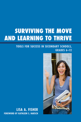 Surviving the Move and Learning to Thrive: Tools for Success in Secondary Schools, Grades 6-12