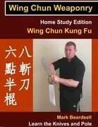 Wing Chun Weaponry - Home Study Edition - Wing Chun Kung Fu - Learn The Knives and Pole