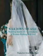 Walk Down the Aisle: Wedding Stories of 3 Generations of Women Walking With God
