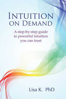 Intuition on Demand: A step-by-step guide to powerful intuition you can trust
