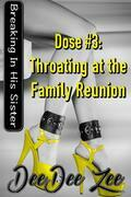 Dose #3: Throating at the Family Reunion: Breaking In His Sister
