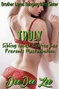 Truly, Sibling Incest Erotica Sex Stops Masturbation: Brother Loves Banging Idiot Sister, Book 6