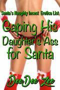 Gaping His Daughter's Ass for Santa: Santa's Naughty Incest Erotica List, Book 4