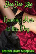 Leaving Her to the Dog: Brother Loves Sleep Sex, Book 04