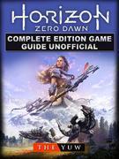Horizon Zero Dawn Complete Edition Game Guide Unofficial