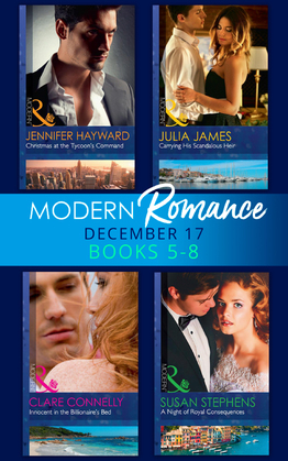 Modern Romance Collection: December Books 5 - 8: A Night of Royal Consequences / Carrying His Scandalous Heir / Christmas at the Tycoon's Command / Innocent in the Billionaire's Bed (Mills & Boon e-Book Collections)