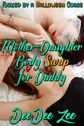 Mother-Daughter Body Swap for Daddy: Fucked by a Halloween Curse