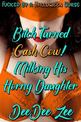 Bitch Turned Cash Cow! Milking His Horny Daughter: Fucked by a Halloween Curse