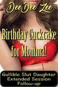 Birthday Cuckcake for Momma!: Gullible Slut Daughter Extended Session Follow-up