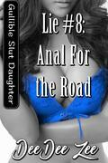 Lie #8: Anal for the Road: Gullible Slut Daughter