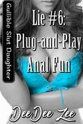 Lie #6: Plug-and-Play Anal Fun: Gullible Slut Daughter