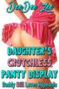 Daughter's Crotchless Panty Display: Daddy Still Loves Hypnosis