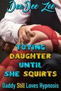 Toying Daughter Until She Squirts: Daddy Still Loves Hypnosis