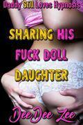 Sharing His Fuck Doll Daughter: Daddy Still Loves Hypnosis