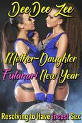 Mother-Daughter Futanari New Year: Resolving to Have Incest Sex