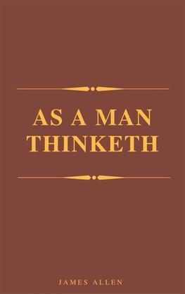 As A Man Thinketh (Best Navigation, Active TOC) (A to Z Classics)