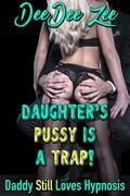 Daughter's Pussy is a Trap!: Daddy Still Loves Hypnosis