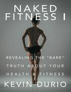 """Naked Fitness I: Revealing the """"Bare"""" Truth About Your Health & Fitness"""