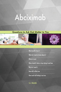 Abciximab 533 Questions to Ask that Matter to You