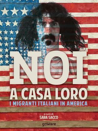 Noi a casa loro. I migranti italiani negli Stati Uniti. Con un saggio di Stefano Luconi