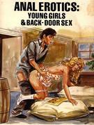 Anal Erotics - Young Girls & Back-Door Sex (Vintage Erotic Novel)