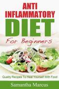 Anti Inflammatory Diet For Beginners: Quality Recipes To Heal Yourself With Food