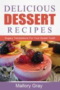 Delicious Dessert Recipes: Sugary Temptations For Your Sweet Tooth