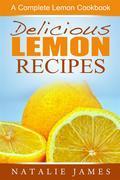 Delicious Lemon Recipes: A Complete Lemon Cookbook