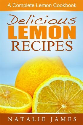 Delicious Lemon Recipes: A Complete Lemon Cookbook