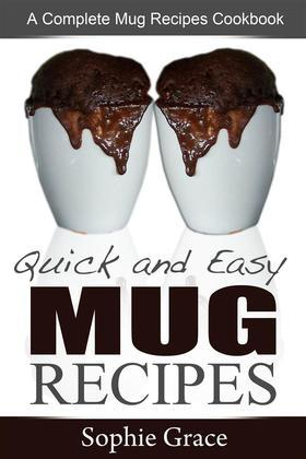 Quick and Easy Mug Recipes: A Complete Mug Recipes Cookbook