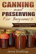 Canning and Preserving for Beginners: Guide For Learning Everything About Preserving