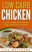 Low Carb Chicken: A Low Carb Cookbook For Chicken Lovers