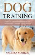 Dog Training: Guide On Positive Reinforcement And Obedience For Complete Puppy Training