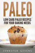Paleo: Low Carb Paleo Recipes For Your Baking Needs