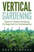 Vertical Gardening: Guide On Vertical Gardening For Beginners For Homesteading