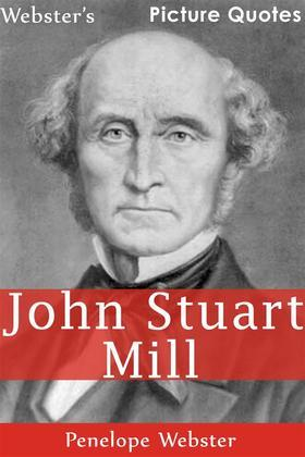 Webster's John Stuart Mill Picture Quotes