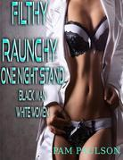 Filthy Raunchy One Night Stand : Black Man White Women