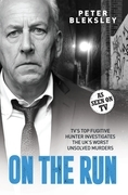 On the Run - TV's Top Fugitive Hunter Investigates the UK's Worst Unsolved Murders