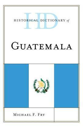 Historical Dictionary of Guatemala