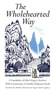 The Wholehearted Way: A Translation of Eihei Dagen's Bendowa, With Commentary by Kosho Uchiyama Roshi